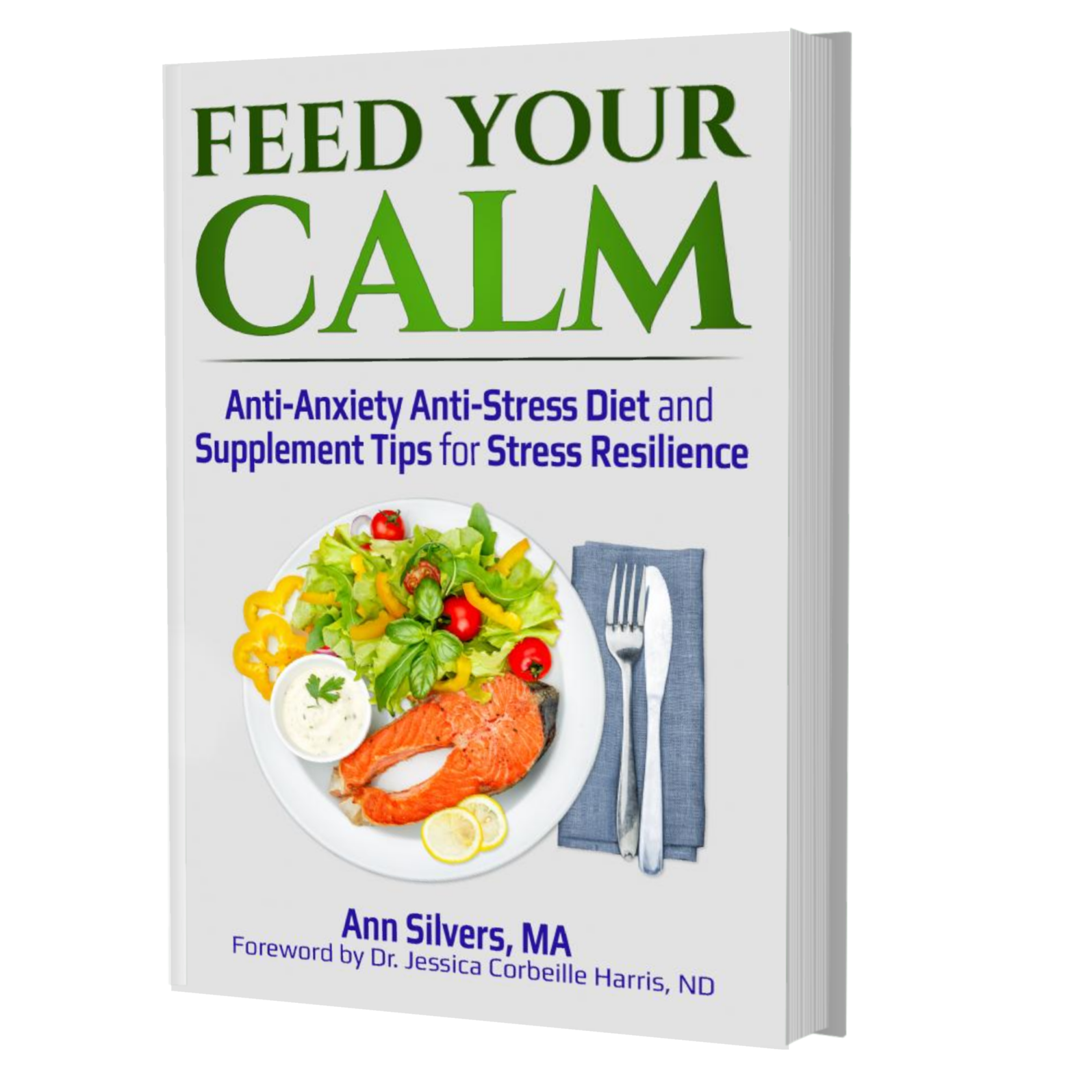 Feed Your Calm: Anti-Anxiety Anti-Stress Diet and Supplement Tips for Stress Resilience Book