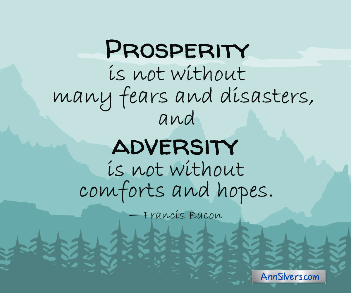 """Prosperity is not without many fears and disasters, and adversity is not without comforts and hopes."" — Francis Bacon inspiring encouraging quote for difficult timesquotes"