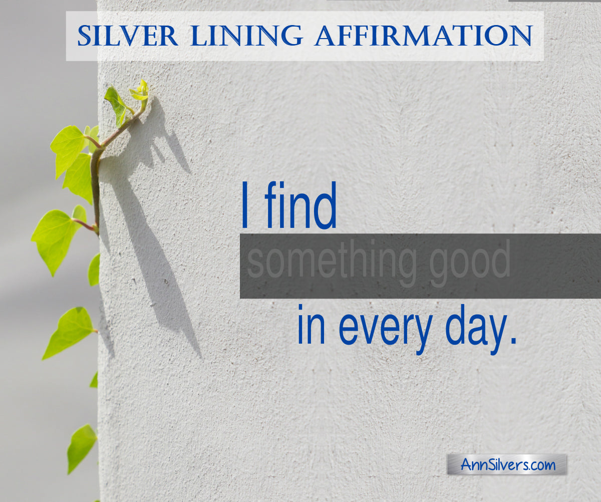 I find something good in every day. Affirmation for tough times and challenges