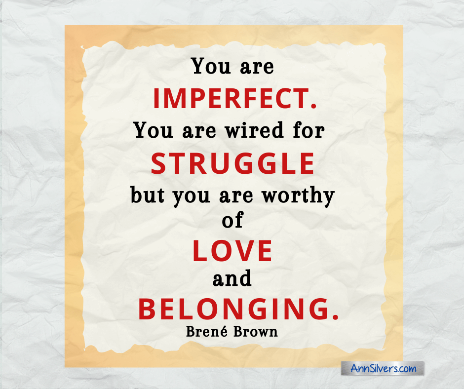 Brene Brown quote about vulnerability. You are imperfect, you are wired for struggle, but you are worthy of love and belonging.
