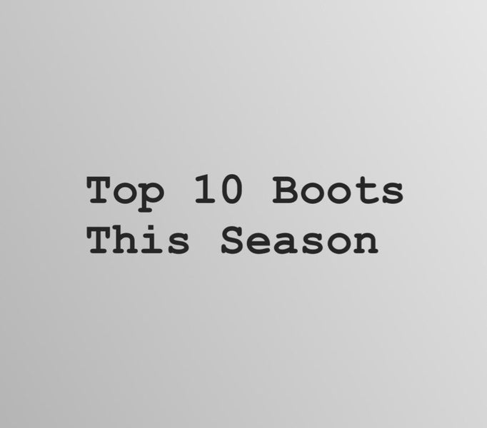 Top 10 Boots this Season