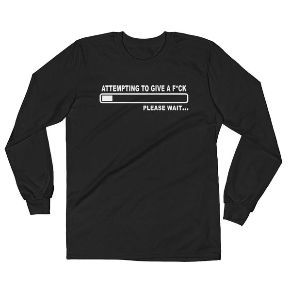 Attempting To Give A Fuck Long Sleeve T-Shirt