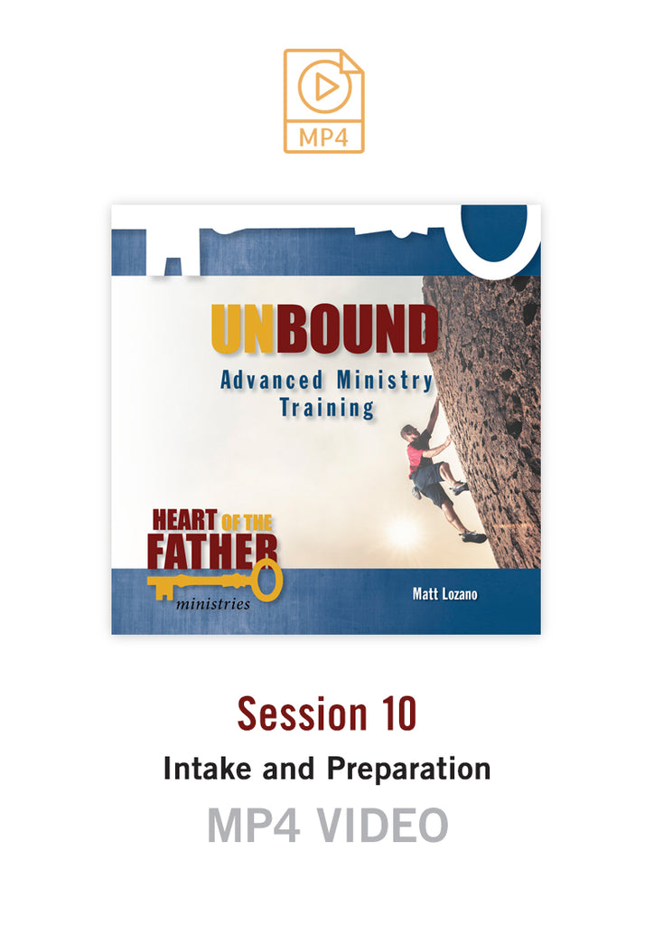 Unbound Advanced Ministry Training Session 10 Video MP4: Intake and Preparation