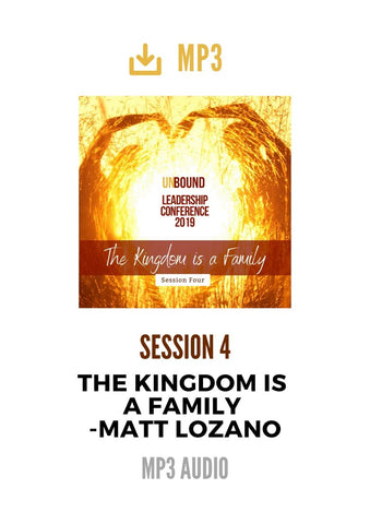Unbound Leadership Conference 2019 Main Session 4 MP3: The Kingdom is a Family