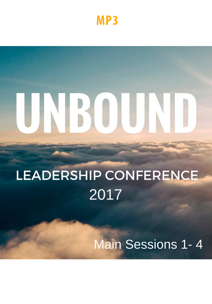 Unbound Leadership Conference 2017:  Main Sessions 1-4 Complete Set of MP3s
