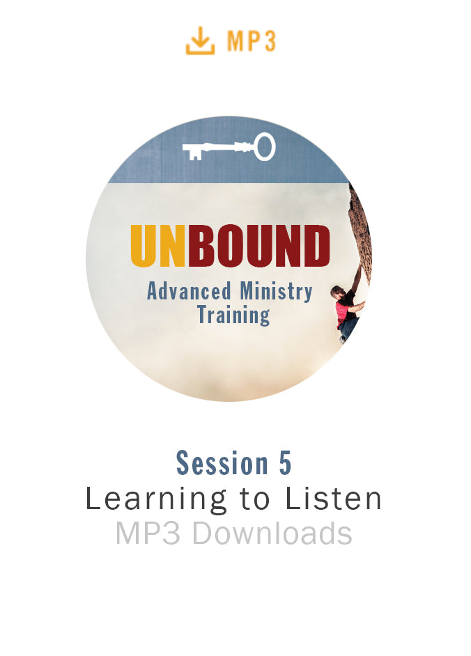 Unbound Advanced Ministry Training Session 5 Audio MP3:  Learning to Listen