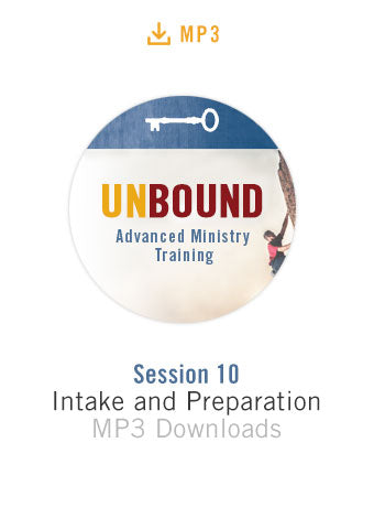 Unbound Advanced Ministry Training Session 10 Audio MP3:  Intake and Preparation