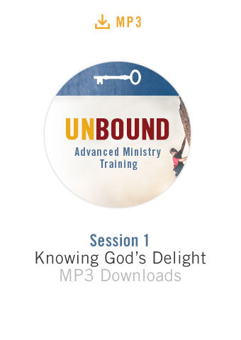 Unbound Advanced Ministry Training Session 1 Audio MP3:  Knowing God's Delight