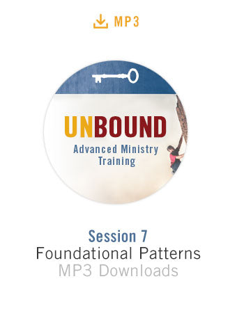 Unbound Advanced Ministry Training Session 7 Audio MP3:  Foundational Patterns