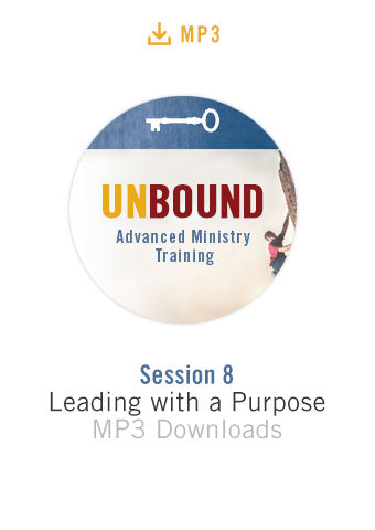 Unbound Advanced Ministry Training Session 8 Audio MP3:  Leading with a Purpose