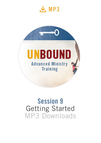 Unbound Advanced Ministry Training Session 9 Audio MP3:  Getting Started
