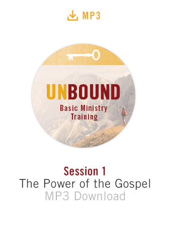 Unbound Basic Ministry Training Session 1 Audio MP3:  The Power of the Gospel
