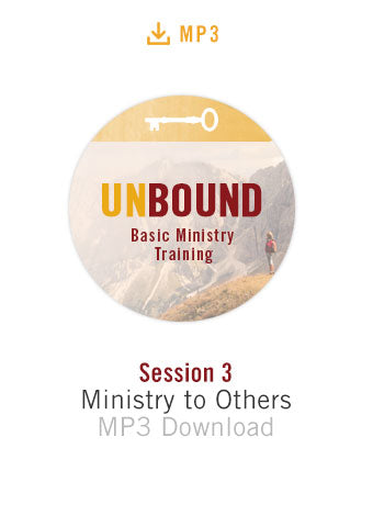 Unbound Basic Ministry Training Session 3 Audio MP3:  Ministry to Others