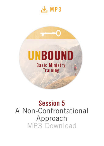 Unbound Basic Ministry Training Session 5 Audio MP3:  A Non-Confrontational Approach