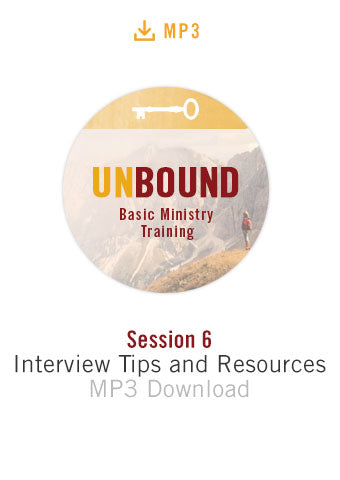 Unbound Basic Ministry Training Session 6 Audio MP3:  Interview Tips and Resources