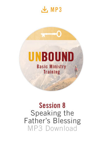Unbound Basic Ministry Training Session 8 Audio MP3:  Speaking the Father's Blessing
