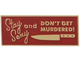Stay Sexy and Don't Get Murdered Pin