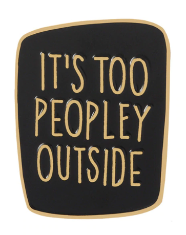 It's too peopley outside lapel pin black