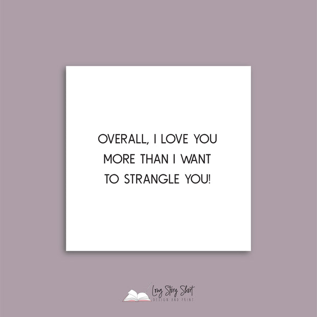 Overall, I love you more than I want to strangle you Vinyl Label Pack