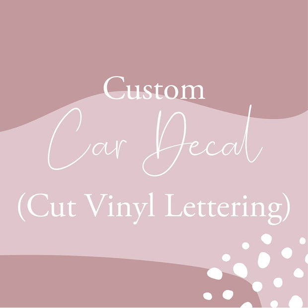 Custom Car Decal (Cut Vinyl Lettering)