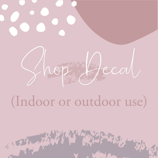 Shop Decal (indoor or outdoor use)