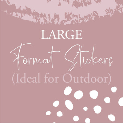 Large Format Stickers (ideal for OUTDOORS)