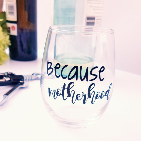 Because Motherhood Wine Glass