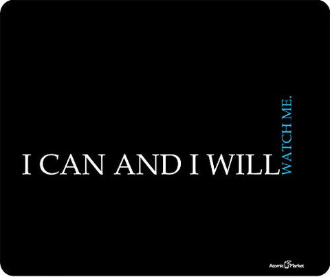 I Can And I Will Watch Me Thick Mousepad by Atomic Market