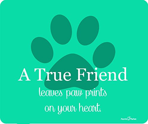A True Friend Leaves Paw Prints On Your Heart Sea Green Thick Mouse Pad by Atomic Market
