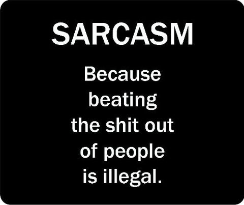 Sacrasm Becasue Beating The Crap Out Of People Is Illegal Thick Mouse Pad