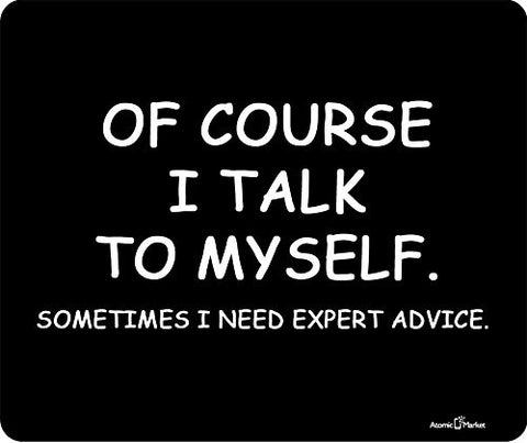 Ofcourse I Talk To MySelf Sometimes I Need Expert Advise Mousepad by Atomic Market