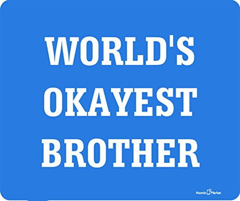 World's Okayest Brother Thick Mousepad by Atomic Market