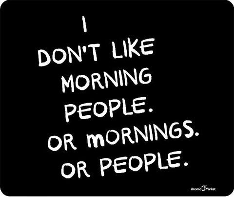 I Don't Like Morning People or Mornings or People Thick Mousepad by Atomic Market