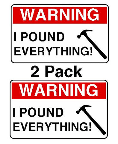Warning, I Pound Everything for Hard Hats Funny Humor Decal Sticker 2 Pack by Atomic Market