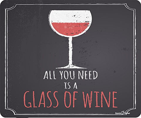 All You Need Is A Glass Of Wine Thick Mousepad by Atomic Market