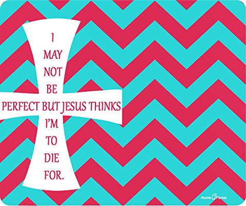 I May Not Be perfect But Jesus Thinks I'm To Die For Thick Mousepad by Atomic Market