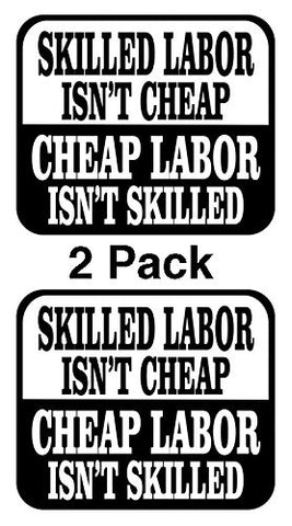Skilled Labor Isn't Cheap \ Cheap Labor Isn't Skilled Hard Hat Sticker Decal Tool Lunch Box Helmet 2 Pack by Atomic Market