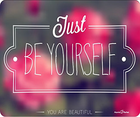 Just Be Yourself You Are Beautiful Thick Mousepad by Atomic Market