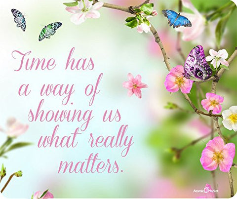 Time Has A Way Of Showing What Matters with Butterflies Mousepad by Atomic Market