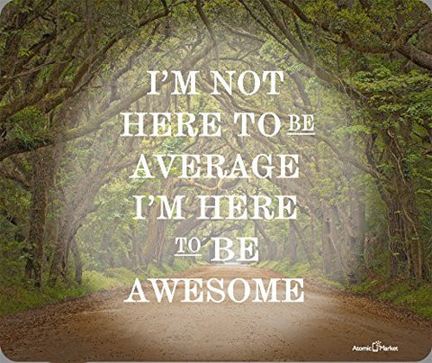 I Am Not Here To Be Average I Am Here To Be Awesome Thick Mousepad by Atomic Market