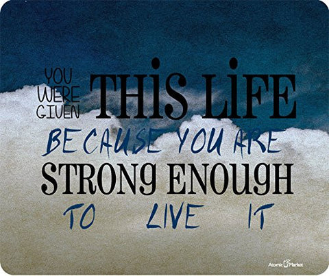 You Were Given This Life Beacuase You Were Strong Enough To Live It Mousepad by Atomic Market