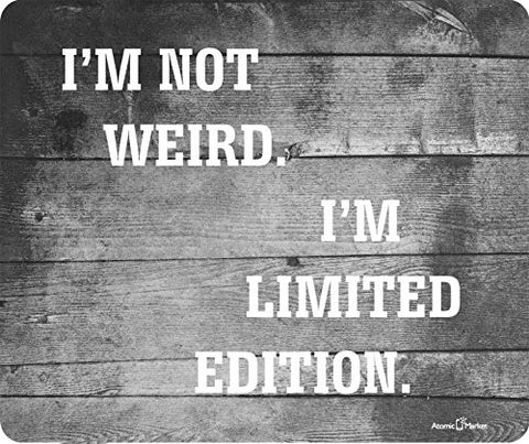 I'm Not Weird I'm Limited Edition Thick Mousepad by Atomic Market