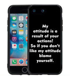 My Attitude Is A DirectResult of Your Actions