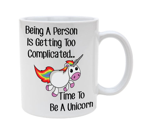 Ceramic Being A Person Is Getting To Complicated Time To Be A Unicorn 11oz Coffee Mug Cup