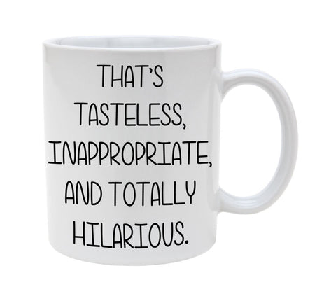 Ceramic Thats Tasteless Inappropriate and Totally Hilarious 11oz Coffee Mug Cup