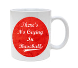 Ceramic There Is No Crying In Baseball 11oz Coffee Mug Cup