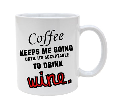 Ceramic Coffee Keeps Me Going Until Its Acceptable To Drink Wine 11oz Coffee Mug Cup