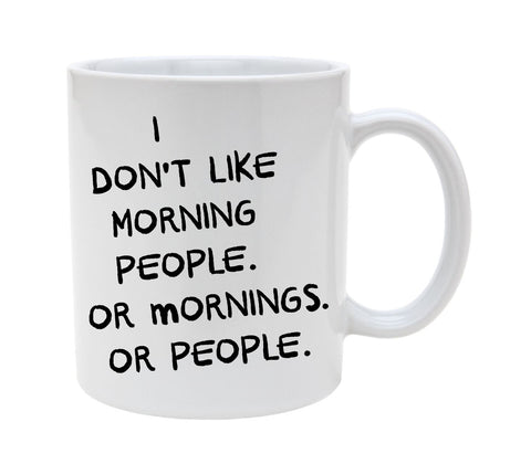 Ceramic I Don't Like Morning People Or Mornings Or People 11oz Coffee Mug Cup