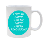 Ceramic I Like To Party and By Party I Mean Read Books 11oz Coffee Mug Cup