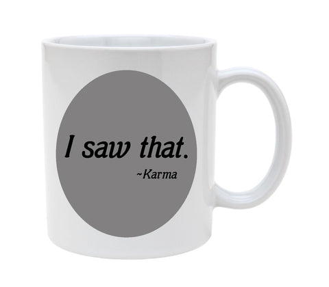 Ceramic I Saw That - Karma 11oz Coffee Mug Cup